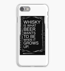 Whisky is what beer wants to be... iPhone Case/Skin