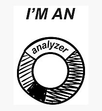 I'am an analyzer  Photographic Print