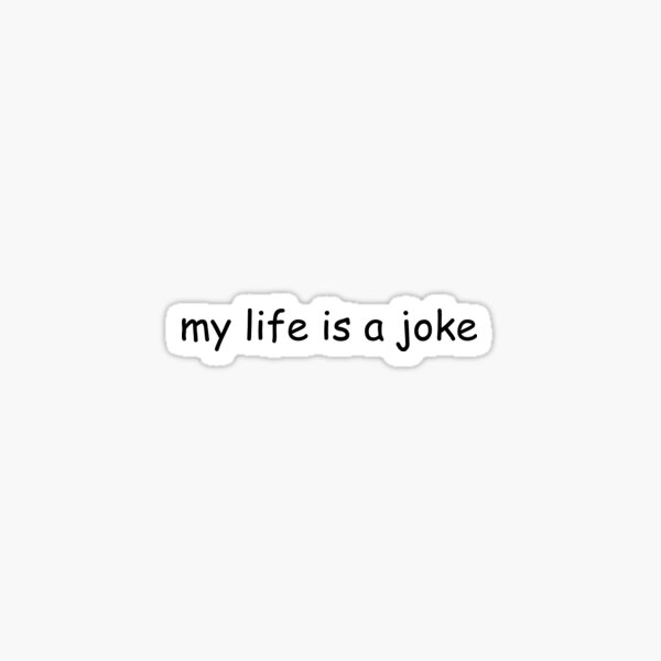 my life is a joke Sticker