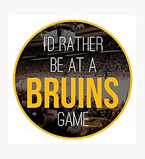 I'd Rather Be at a Bruins Game Photographic Print