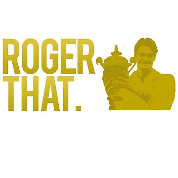 Roger Federer - 'Roger That' by davisluna15