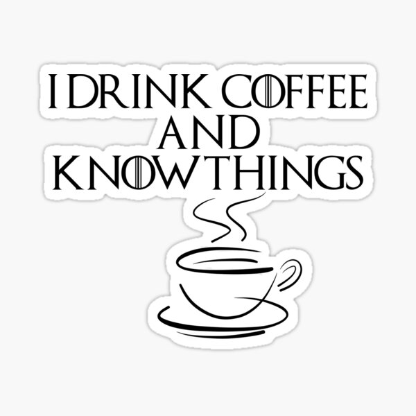 I drink coffee and know things Sticker