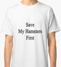 Save My Hamsters First  Classic T-Shirt