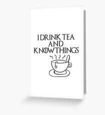 I drink tea and know things Greeting Card