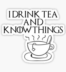 I drink tea and know things Sticker