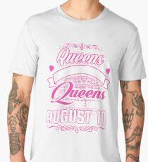 Queens Are Born On August 10 Men's Premium T-Shirt