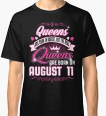 Queens Are Born On August 11 Classic T-Shirt