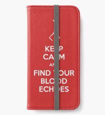 Keep Calm and find your blood echoes iPhone Wallet/Case/Skin