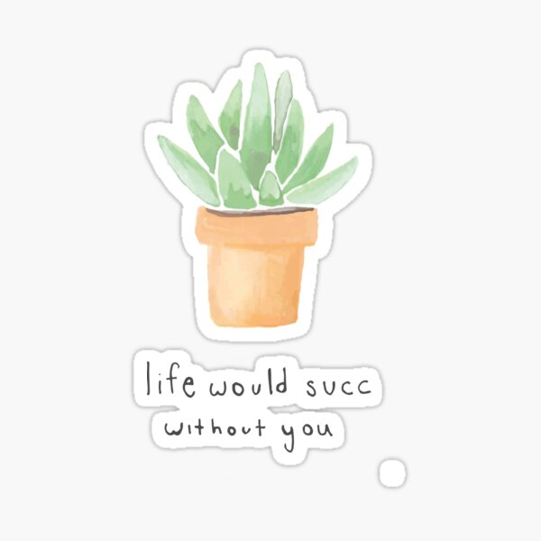 Life Would Succ Without You Sticker