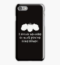 Drink Because of You Sober - White Letters iPhone Case/Skin