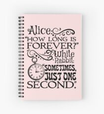 """How long is forever?"" Alice in Wonderland quote Spiral Notebook"