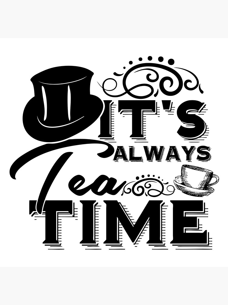 """""""Always tea time"""" - The Mad Hatter, Alice in wonderland by stylecomfy"""