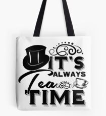 """Always tea time"" - The Mad Hatter, Alice in wonderland Tote Bag"