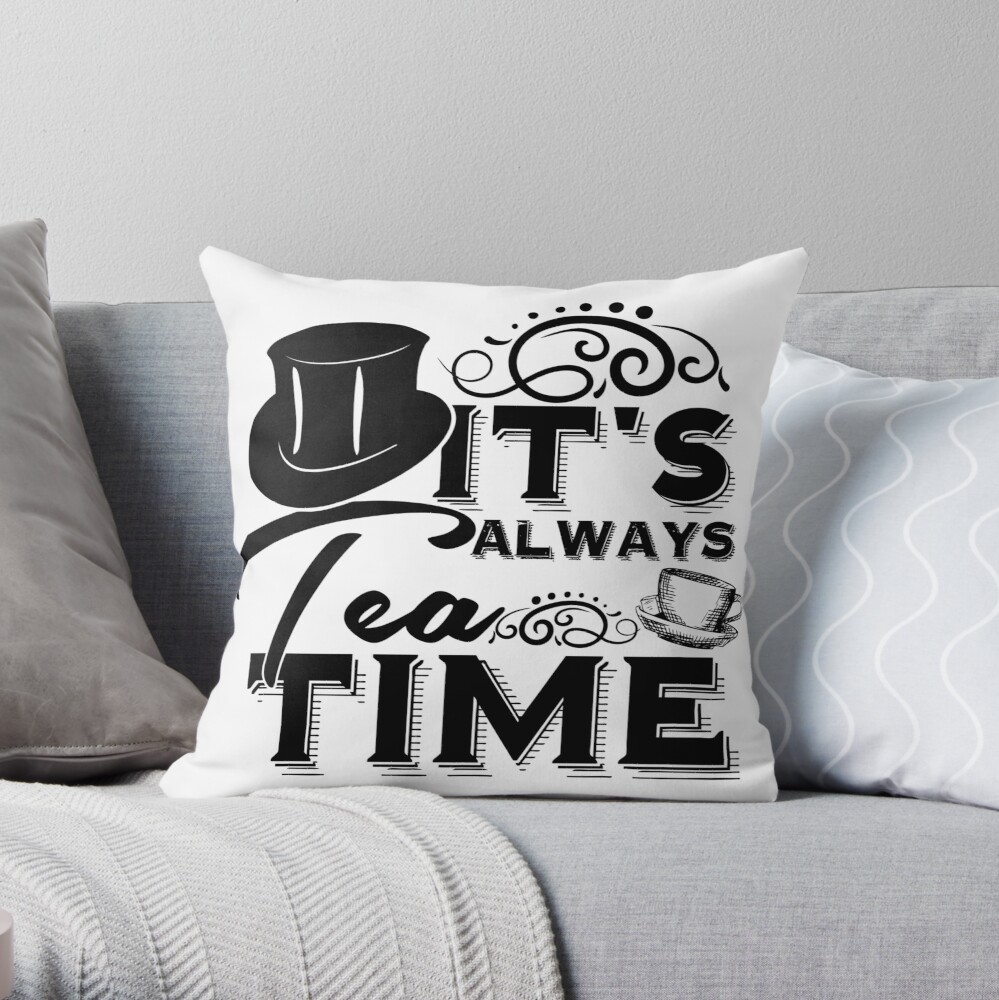 """""""Always tea time"""" - The Mad Hatter, Alice in wonderland Throw Pillow"""