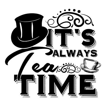 """Always tea time"" - The Mad Hatter, Alice in wonderland by stylecomfy"
