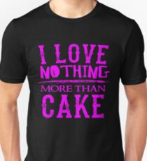 I Love Nothing More Than Cake - Dessert Sweets Funny  Unisex T-Shirt
