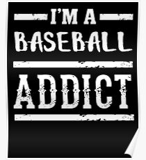 I'm a Baseball Addict - Funny Sports Athlete  Poster