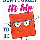 Don't forget - It's Hip to be a Square! by Elvedee