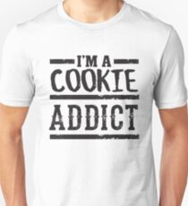 I'm a Cookie Addict - Funny Dessert Sweets Food  Unisex T-Shirt