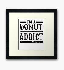 I'm a Donut Addict - Funny Dessert Food Framed Print