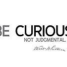 be curious, not judgmental - walt whitman by razvandrc