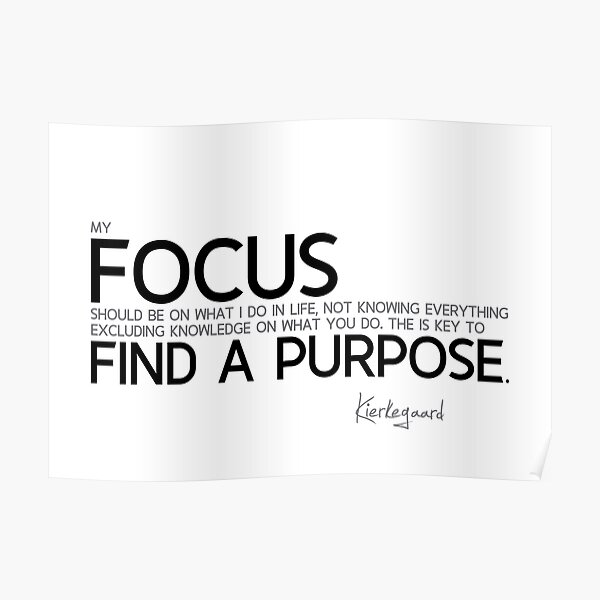 my focus in life - kierkegaard Poster
