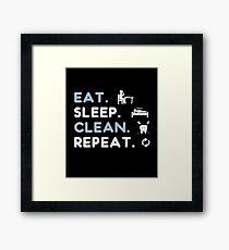 EAT. SLEEP. CLEAN. REPEAT. Framed Print