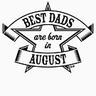 Best Dads Are Born In August (Birthday / Daddy / Present / Black) by MrFaulbaum