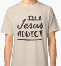 I'm a Jesus Addict - Christian Faith Saying  Classic T-Shirt