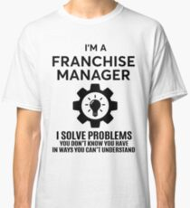 FRANCHISE MANAGER - NICE DESIGN 2017 Classic T-Shirt