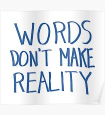 Words Don't Make Reality Poster