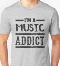 I'm a Music Addict - Funny Music Lover Unisex T-Shirt