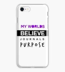 My Worlds Believe Journals Purpose iPhone Case/Skin