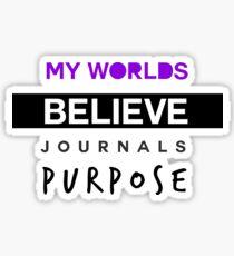 My Worlds Believe Journals Purpose Sticker
