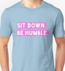 Sit Down Be Humble Pink Unisex T-Shirt