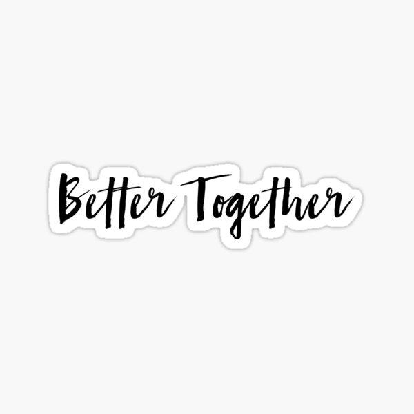 Better Together Sticker