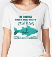I talk to myself when im fishing shirt Women's Relaxed Fit T-Shirt