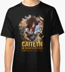 League of Legends CAITLYN - [The Sheriff Of Piltover] Classic T-Shirt