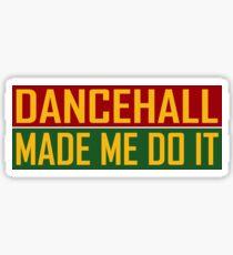 Dancehall Made Me Do It Sticker