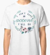 I Don't Have An Accent Y'all Do Classic T-Shirt