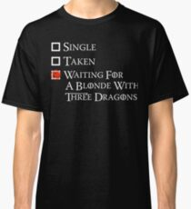 Waiting on a blonde with three dragons Classic T-Shirt