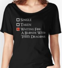Waiting on a blonde with three dragons Women's Relaxed Fit T-Shirt