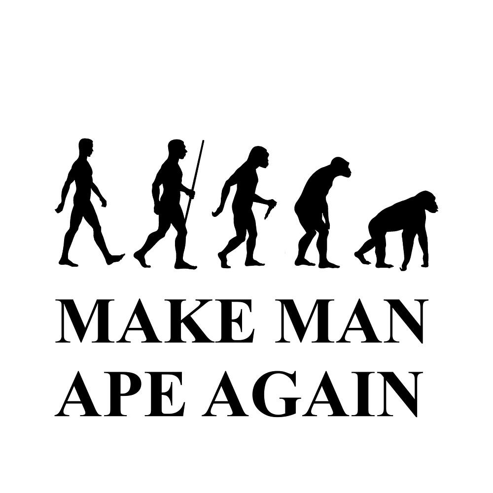Make Man Ape Again by millorine