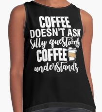 Coffee Doesn't Ask Silly Questions Coffee Understands Contrast Tank