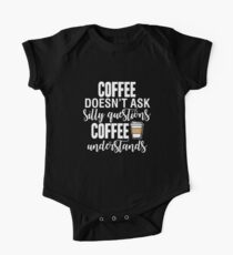 Coffee Doesn't Ask Silly Questions Coffee Understands Kids Clothes