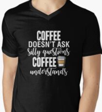 Coffee Doesn't Ask Silly Questions Coffee Understands Men's V-Neck T-Shirt