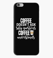 Coffee Doesn't Ask Silly Questions Coffee Understands iPhone Case