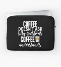 Coffee Doesn't Ask Silly Questions Coffee Understands Laptop Sleeve