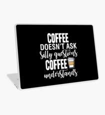 Coffee Doesn't Ask Silly Questions Coffee Understands Laptop Skin