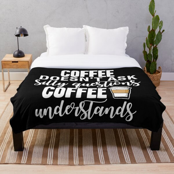Coffee Doesn't Ask Silly Questions Coffee Understands Throw Blanket